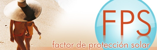 FPS (FACTOR DE PROTECCION SOLAR)